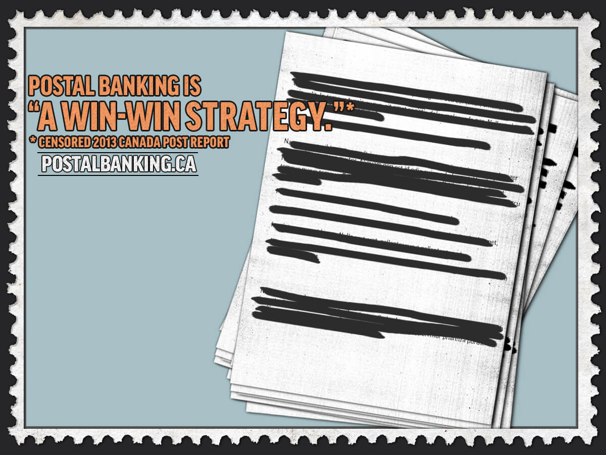 Meme message 'Postal banking is a win-win strategy. Small print: Censored 2013 Canada Post report' written over top of a background image of a sheet of paper with redacted text